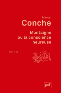 Marcel Conche - Montaigne ou la conscience heureuse.
