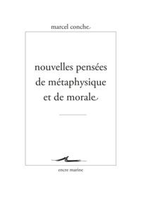 Marcel Conche - Nouvelles pensées de métaphysique et de morale.