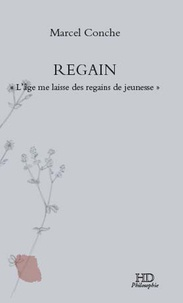 """Marcel Conche - Regain - """"L'âge me laisse des regains de jeunesse""""."""