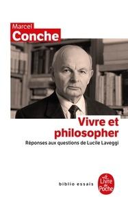 Marcel Conche - Vivre et philosopher - Réponses aux questions de Lucile Laveggi.