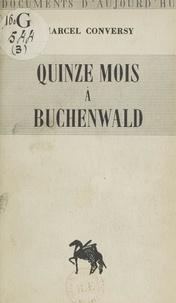 Marcel Conversy - Quinze mois à Buchenwald.