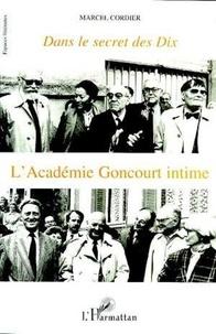 Marcel Cordier - Dans le secret des dix - L'Académie Goncourt intime.