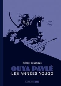 Marcel Couchaux - Ouya Pavlé Tome 1 : Les années Yougo.
