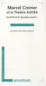 """Marcel Cremer et Emile Lansman - Marcel Cremer et le Théâtre Agora - Au-delà de la """"grande prairie""""...."""
