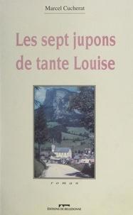 Marcel Cucherat et Marcel Pagnol - Les sept jupons de tante Louise.