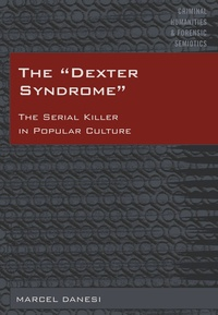 Marcel Danesi - The «Dexter Syndrome» - The Serial Killer in Popular Culture.