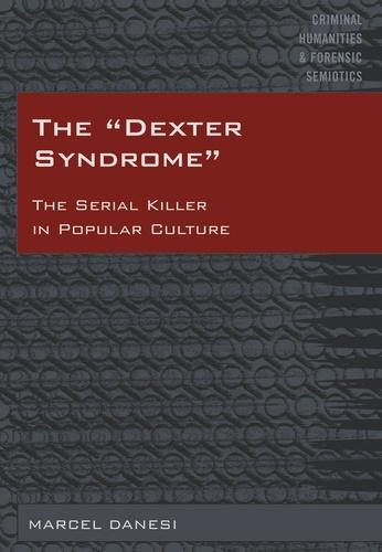 Marcel Danesi - The «Dexter Syndrome» - The Serial Killer in Popular Culture.