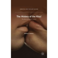 Marcel Danesi - The History of the Kiss! - The Birth of Popular Culture.