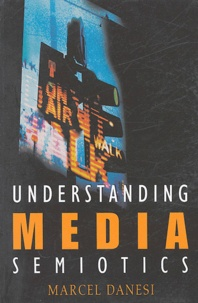 Marcel Danesi - Understanding Media Semiotics.