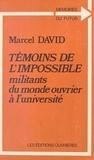 Marcel David - Témoins de l'impossible : militants du monde ouvrier à l'université.