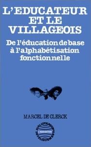 Marcel de Clerck - L'éducateur et le villageois - De l'éducation de base à l'alphabétisation fonctionnelle.
