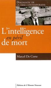 Marcel De Corte - L'intelligence au péril de la croix.