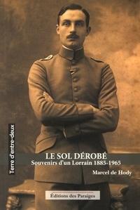 Marcel de Hody - Le sol dérobé - Souvenirs d'un Lorrain 1885-1965.