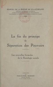 Marcel de La Bigne de Villeneuve - La fin du principe de séparation des pouvoirs - Les nouvelles formules de la statologie sociale.