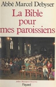 Marcel Debyser et Jacques Bernard - La Bible pour mes paroissiens.