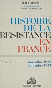 Marcel Degliame-Fouché et Henri Noguères - Histoire de la Résistance en France de 1940 à 1945 (3) - Et du Nord au Midi : novembre 1942-septembre 1943.