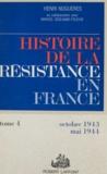 Marcel Degliame-Fouché et Henri Noguères - Histoire de la Résistance en France de 1940 à 1945 (4) - Formez vos bataillons : octobre 1943-mai 1944.