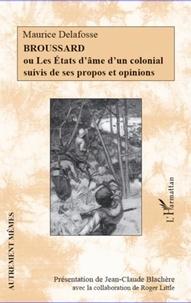 Marcel Delafosse - Broussard ou les états d'âme d'un colonial suivis de ses propos et opinions.