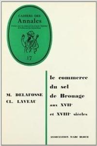 Marcel Delafosse et Claude Laveau - Le commerce du sel de Brouage aux 17e et 18e siècles.
