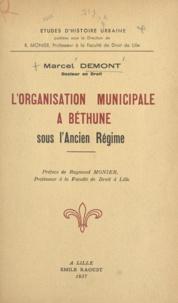 Marcel Demont et Raymond Monier - L'organisation municipale à Béthune sous l'Ancien Régime.