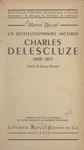 Marcel Dessal et Georges Bourgin - Un révolutionnaire jacobin : Charles Delescluze, 1809-1871.