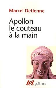Marcel Detienne - Apollon le couteau à la main - Une approche expérimentale du polythéisme grec.