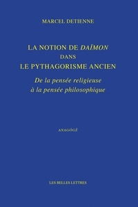 Marcel Detienne - La Notion de Daïmon dans le pythagorisme ancien - De la pensée religieuse à la pensée philosophique.