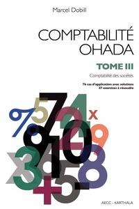 Marcel Dobill - Comptabilité OHADA - Tome 3, Comptabilité des sociétés.