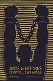 Marcel Dorigny - Arts & Lettres contre l'esclavage.