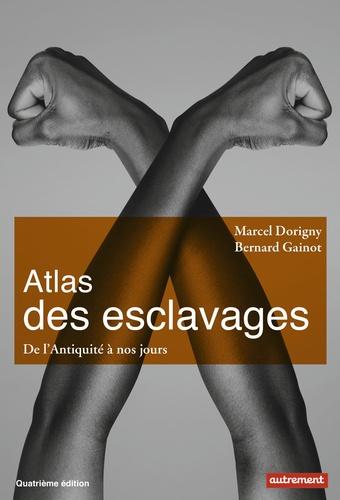 Atlas des esclavages. De l'Antiquité à nos jours 4e édition