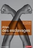 Marcel Dorigny et Bernard Gainot - Atlas des esclavages - De l'Antiquité à nos jours.