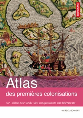 Atlas des premières colonisations. XVe - début XIXe siècle : des conquistadors aux libérateurs