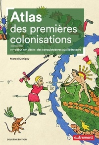 Marcel Dorigny - Atlas des premières colonisations - XVe-début XIXe siècle: des conquistadores aux libérateurs.