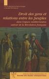 Marcel Dorigny et Rachida Tlili Sellaouti - Droit des gens et relations entre les peuples dans l'espace méditerranéen autour de la Révolution française.