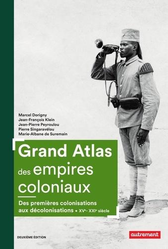Grand atlas des empires coloniaux. Premières colonisations, empires coloniaux, décolonisations (XVe-XXIe siècles) 2e édition