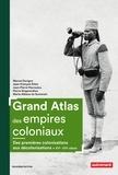 Marcel Dorigny et Jean-François Klein - Grand atlas des empires coloniaux - Premières colonisations, empires coloniaux, décolonisations (XVe-XXIe siècles).