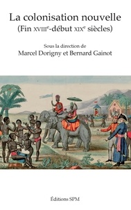 Marcel Dorigny et Bernard Gainot - La colonisation nouvelle - (Fin XVIIIe-début XIXe siècles).