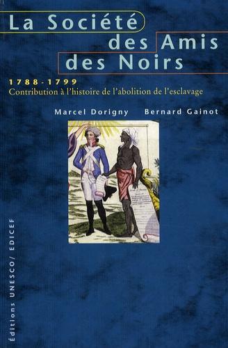 Marcel Dorigny et Bernard Gainot - La société des amis des Noirs, 1788-1799 - Contribution à l'histoire de l'abolition de l'esclavage.
