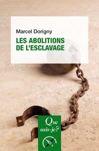 Marcel Dorigny - Les abolitions de l'esclavage (1793-1888).