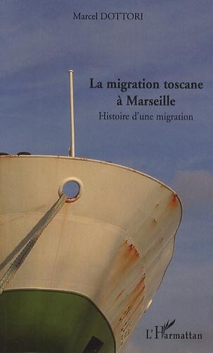 Marcel Dottori - La migration toscane à Marseille - Histoire d'une migration.