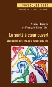 Marcel Drulhe et François Sicot - La santé à coeur ouvert - Sociologie du bien-être, de la maladie et du soin.
