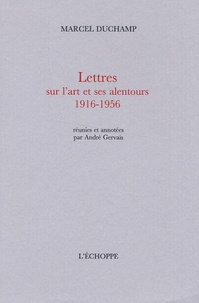 Marcel Duchamp - Lettres sur l'art et ses alentours 1916-1956.