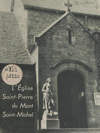 Marcel Ducloué - L'Église Saint-Pierre du Mont-Saint-Michel - Centre de vie paroissale, sanctuaire de l'Archange Saint Michel.