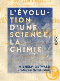 Marcel Dufour et Wilhelm Ostwald - L'Évolution d'une science, la chimie.