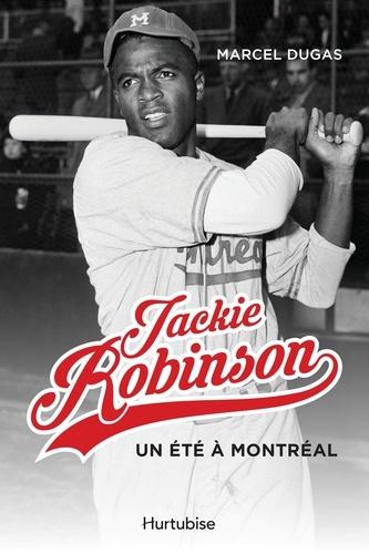 Marcel Dugas - Jackie Robinson, un été à Montréal.