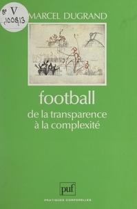 Marcel Dugrand et Just Fontaine - Football, de la transparence à la complexité.
