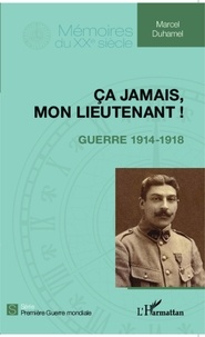 Marcel Duhamel - Ca jamais, mon lieutenant ! - Guerre 1914-1918.