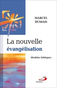 Marcel Dumais - La nouvelle évangélisation - Modèles bibliques.