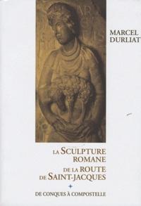 Marcel Durliat - La sculpture romane de la route de Saint-Jacques - De Conques à Compostelle.