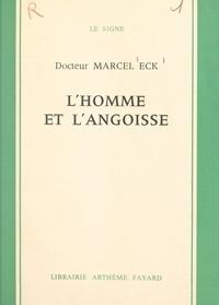 Marcel Eck - L'homme et l'angoisse.
